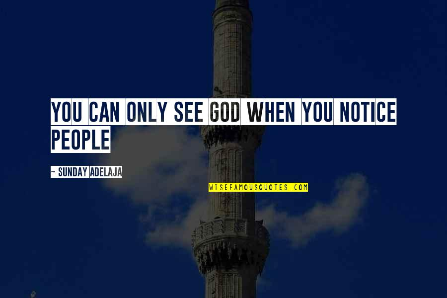 Noticing Love Quotes By Sunday Adelaja: You can only see God when you notice