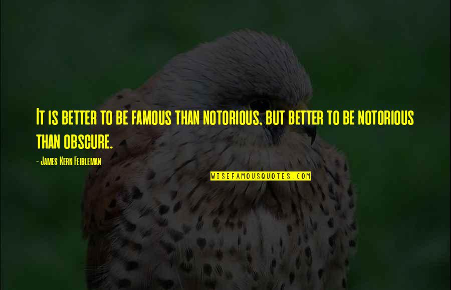 Notorious.big Famous Quotes By James Kern Feibleman: It is better to be famous than notorious,