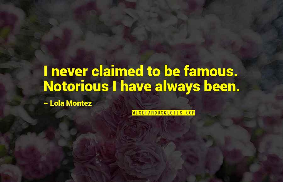 Notorious.big Famous Quotes By Lola Montez: I never claimed to be famous. Notorious I