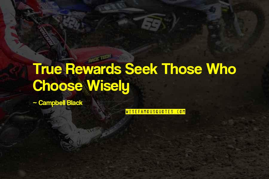 Notscorn Quotes By Campbell Black: True Rewards Seek Those Who Choose Wisely