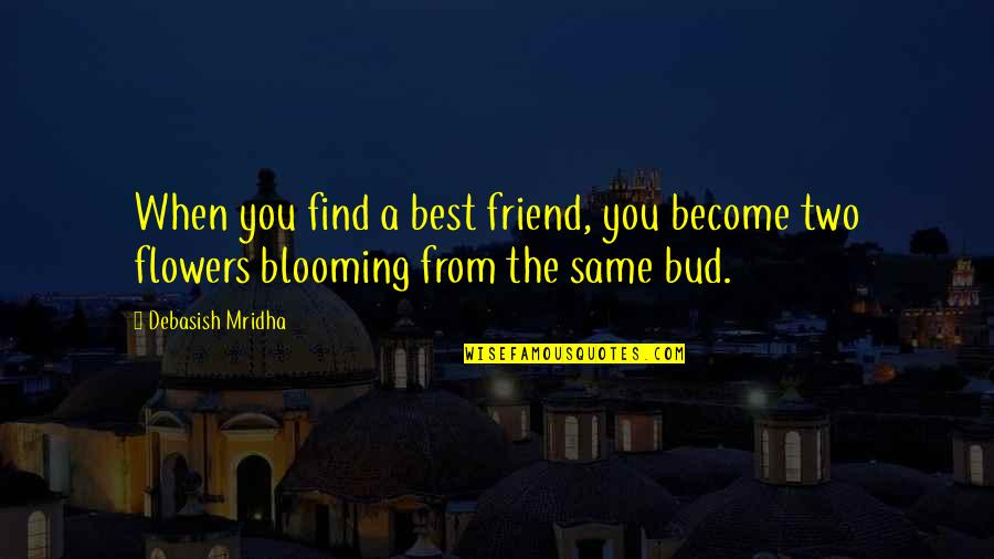 Notscorn Quotes By Debasish Mridha: When you find a best friend, you become