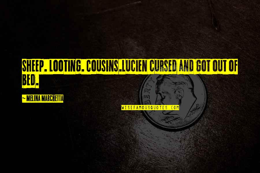 Notscorn Quotes By Melina Marchetta: Sheep. Looting. Cousins.Lucien cursed and got out of