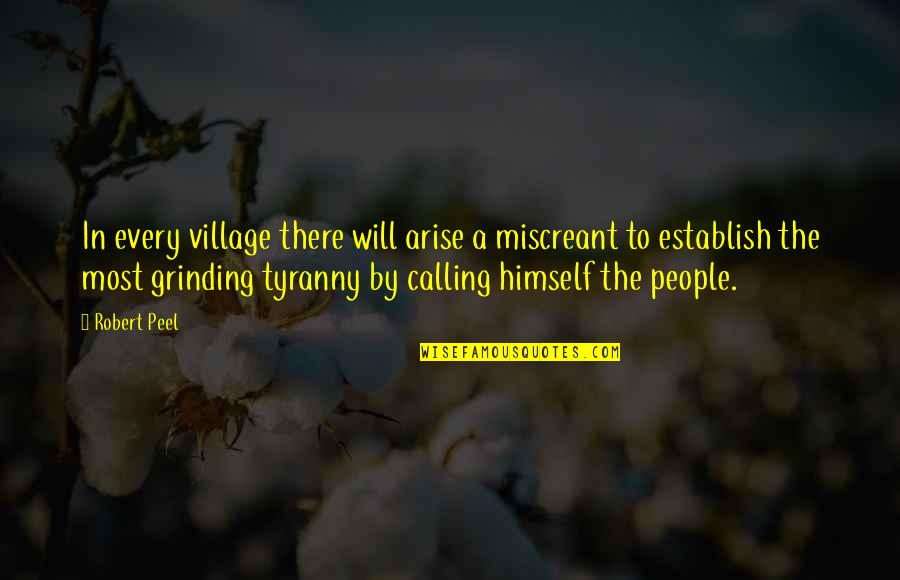 Notscorn Quotes By Robert Peel: In every village there will arise a miscreant