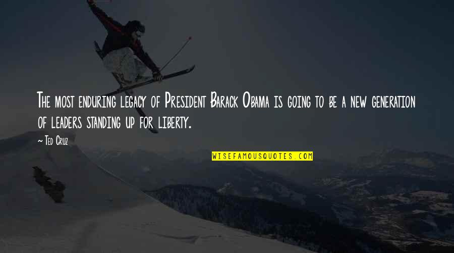 Notscorn Quotes By Ted Cruz: The most enduring legacy of President Barack Obama