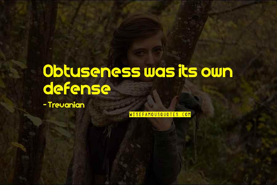 Notscorn Quotes By Trevanian: Obtuseness was its own defense