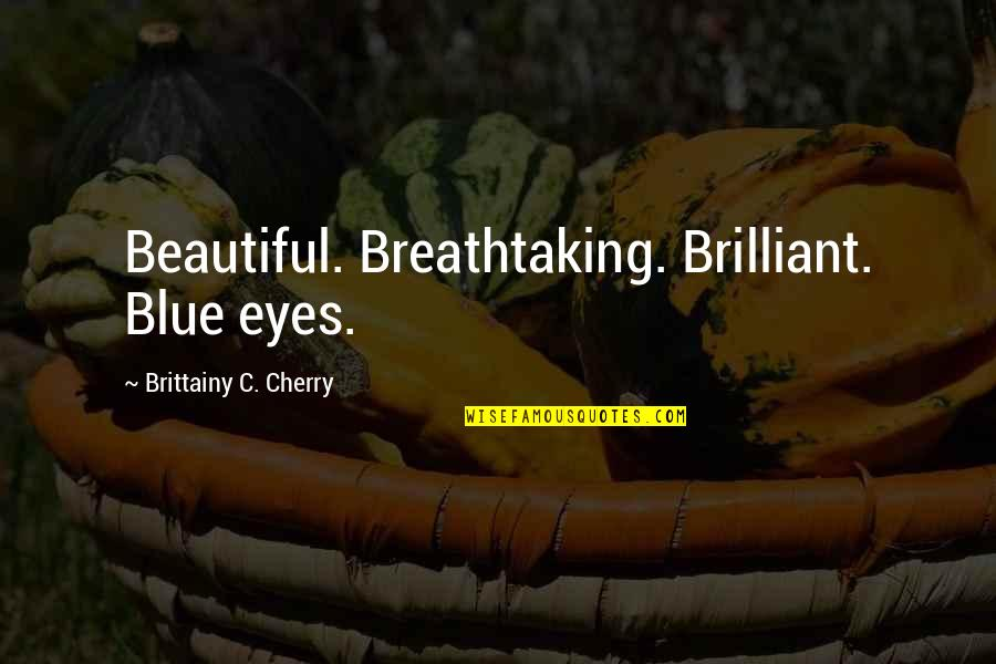 Notus Quotes By Brittainy C. Cherry: Beautiful. Breathtaking. Brilliant. Blue eyes.