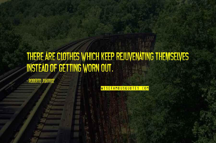 Notus Quotes By Roberto Juarroz: There are clothes which keep rejuvenating themselves instead