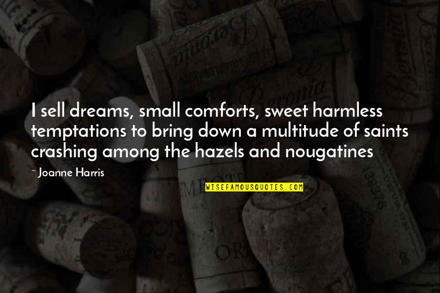 Nougatines Quotes By Joanne Harris: I sell dreams, small comforts, sweet harmless temptations