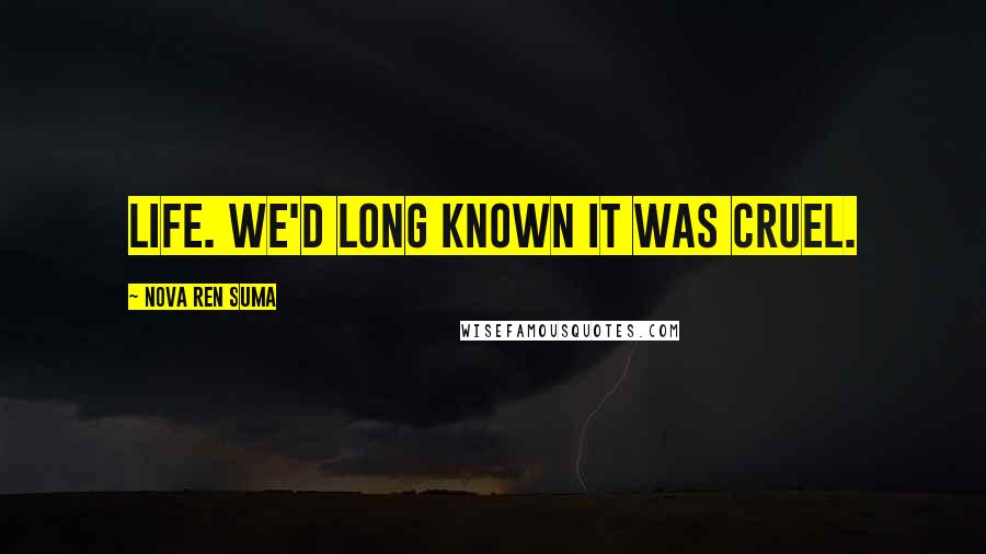 Nova Ren Suma quotes: Life. We'd long known it was cruel.