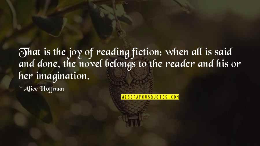 Novel Reader Quotes By Alice Hoffman: That is the joy of reading fiction: when