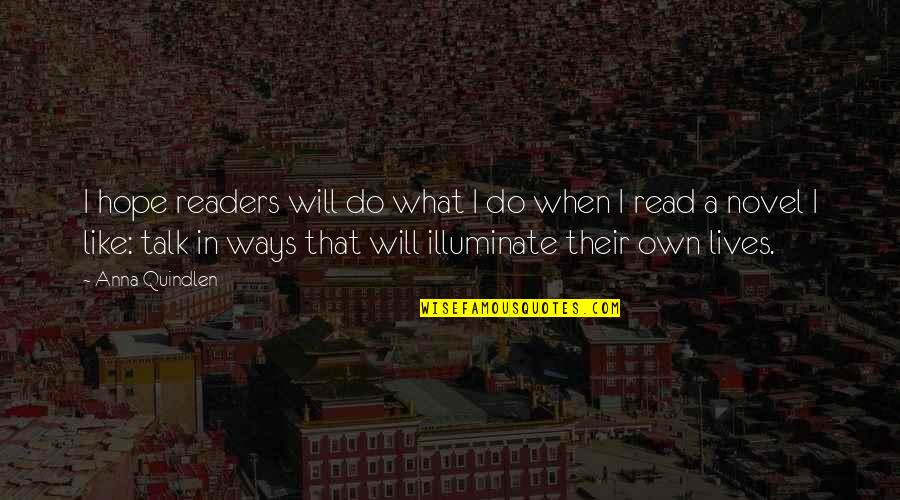 Novel Reader Quotes By Anna Quindlen: I hope readers will do what I do