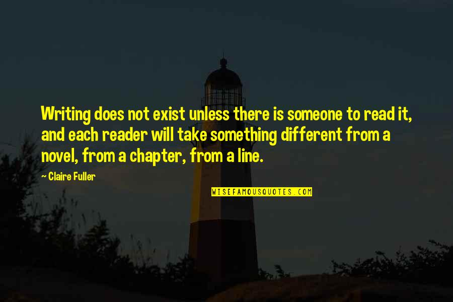 Novel Reader Quotes By Claire Fuller: Writing does not exist unless there is someone