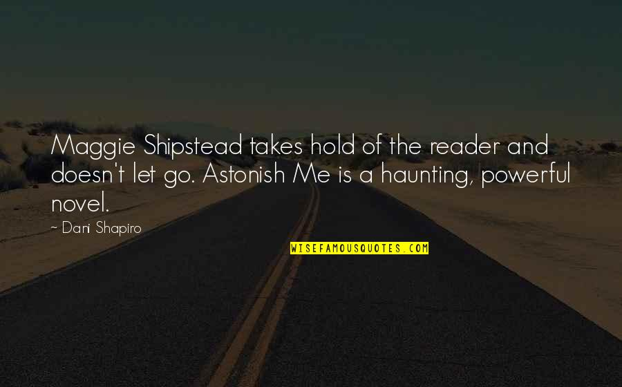 Novel Reader Quotes By Dani Shapiro: Maggie Shipstead takes hold of the reader and