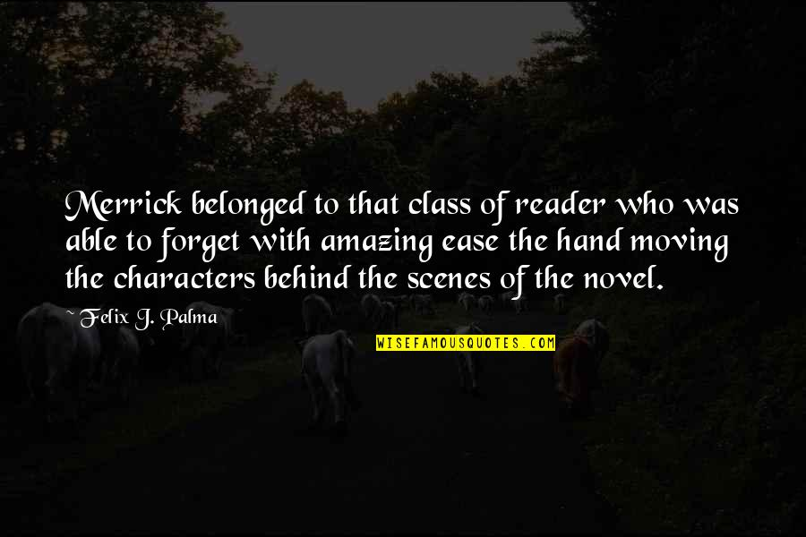 Novel Reader Quotes By Felix J. Palma: Merrick belonged to that class of reader who
