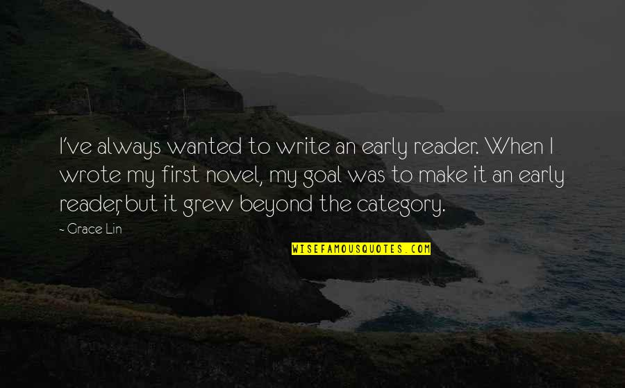 Novel Reader Quotes By Grace Lin: I've always wanted to write an early reader.