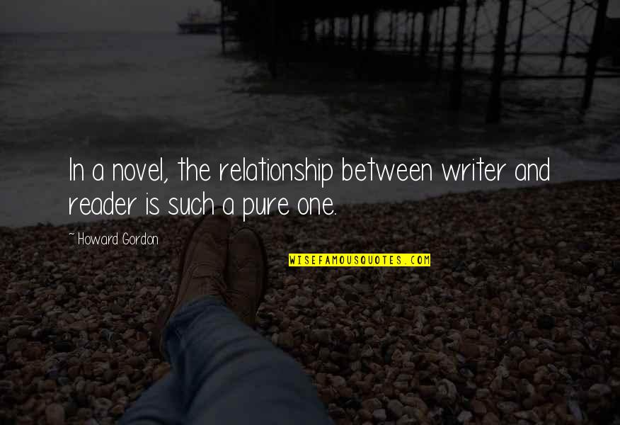 Novel Reader Quotes By Howard Gordon: In a novel, the relationship between writer and