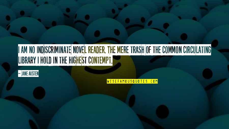Novel Reader Quotes By Jane Austen: I am no indiscriminate novel reader. The mere