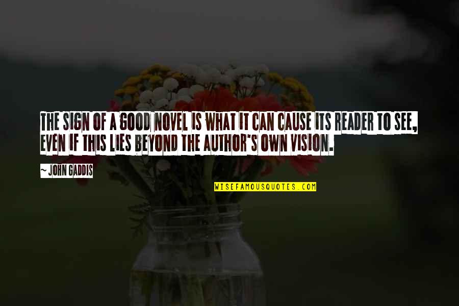 Novel Reader Quotes By John Gaddis: The sign of a good novel is what