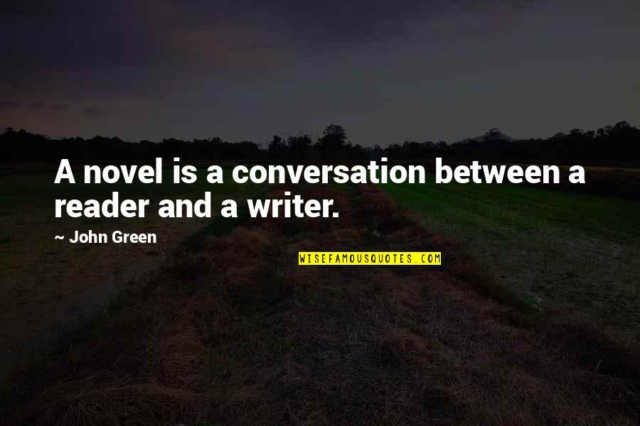 Novel Reader Quotes By John Green: A novel is a conversation between a reader