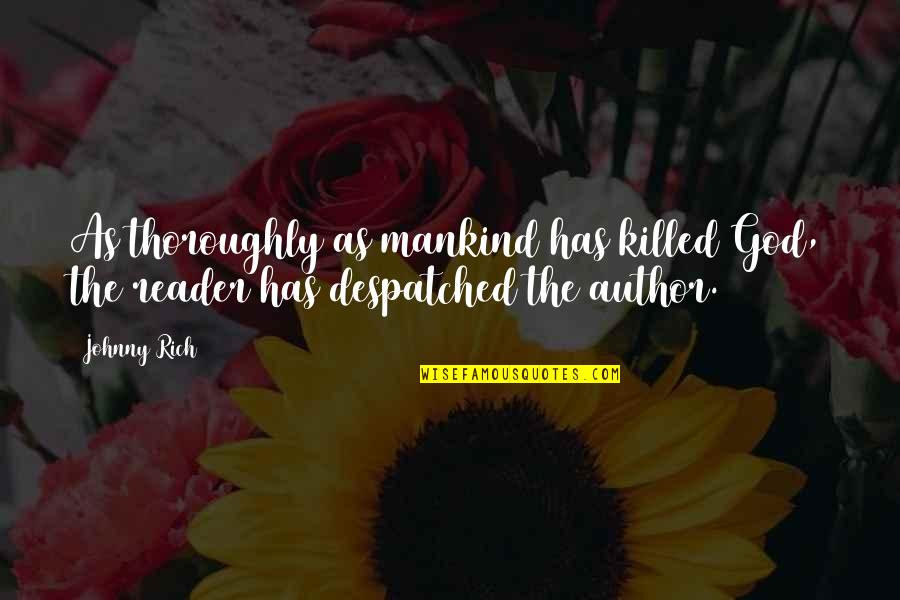 Novel Reader Quotes By Johnny Rich: As thoroughly as mankind has killed God, the