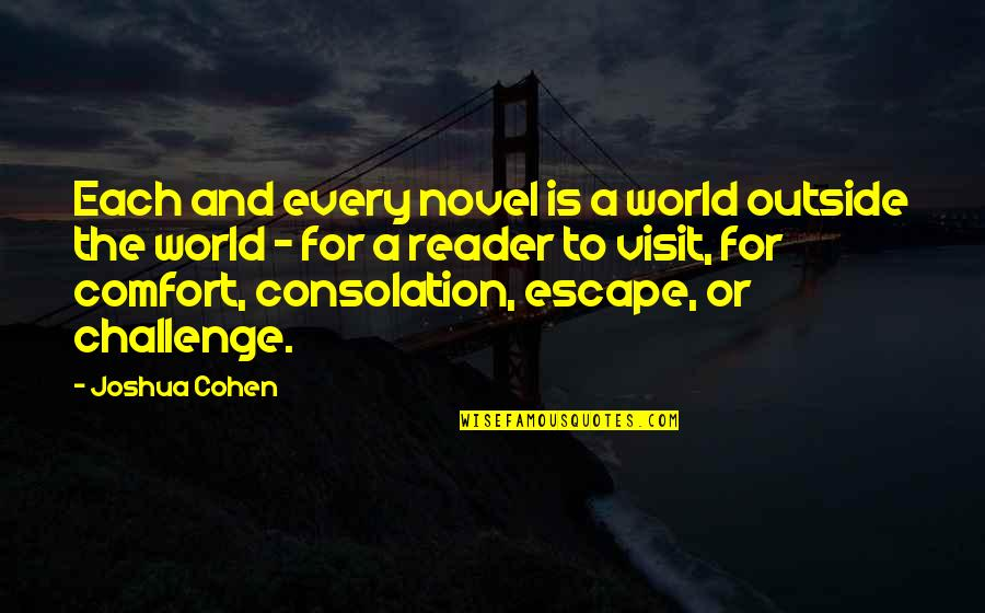 Novel Reader Quotes By Joshua Cohen: Each and every novel is a world outside