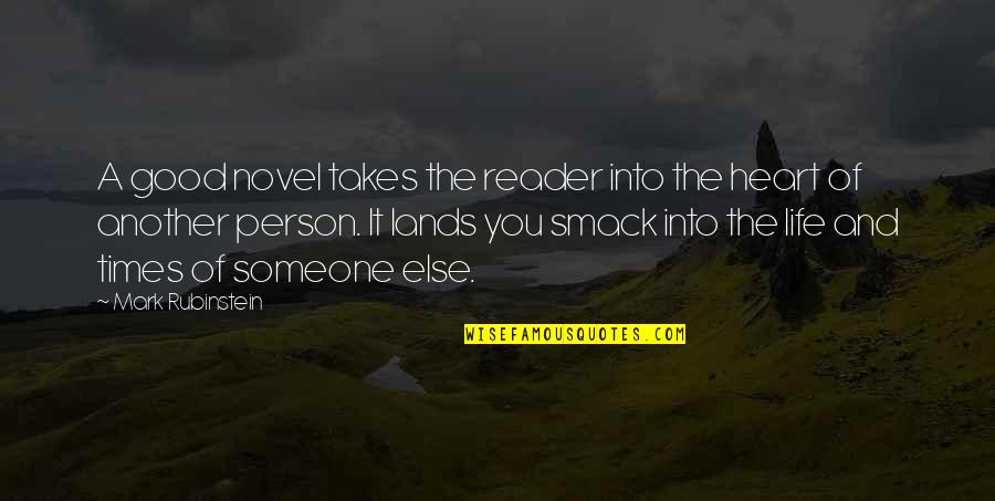 Novel Reader Quotes By Mark Rubinstein: A good novel takes the reader into the