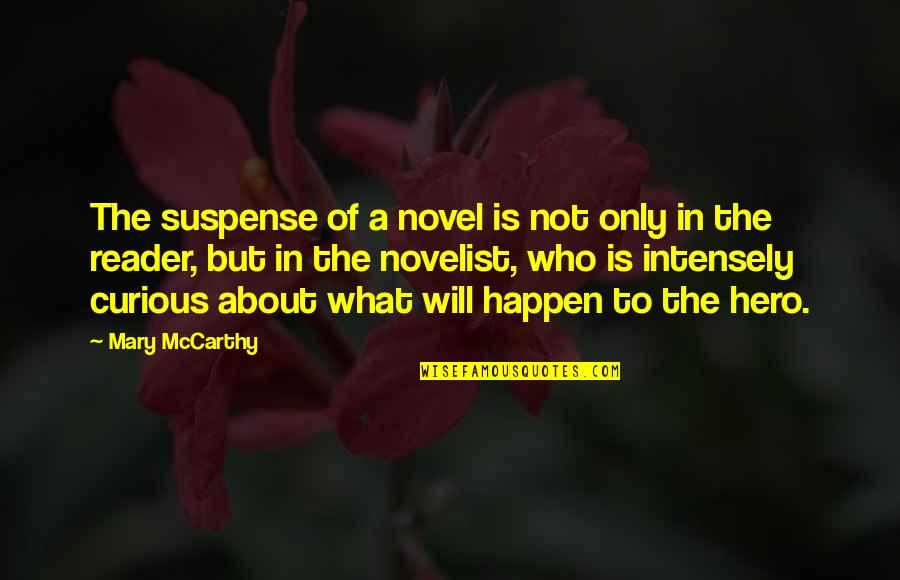 Novel Reader Quotes By Mary McCarthy: The suspense of a novel is not only