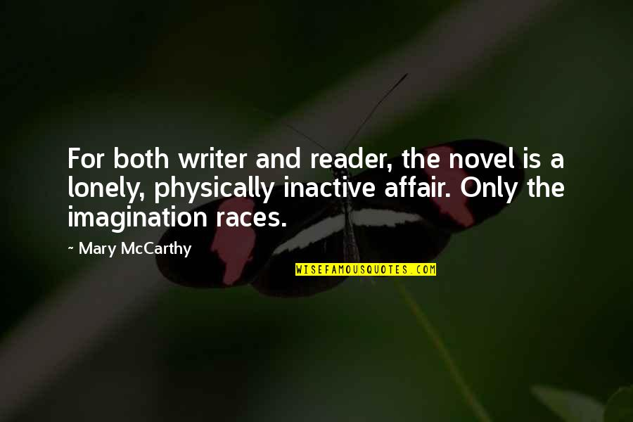 Novel Reader Quotes By Mary McCarthy: For both writer and reader, the novel is