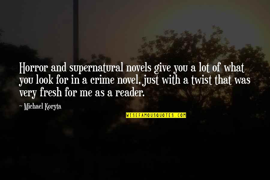 Novel Reader Quotes By Michael Koryta: Horror and supernatural novels give you a lot