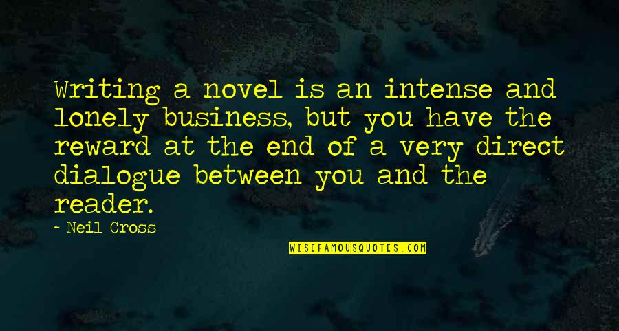 Novel Reader Quotes By Neil Cross: Writing a novel is an intense and lonely