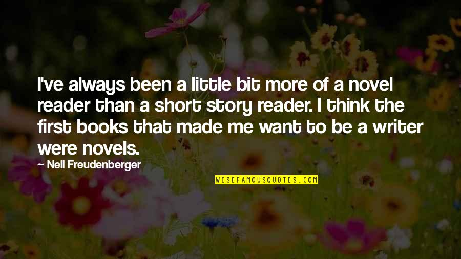 Novel Reader Quotes By Nell Freudenberger: I've always been a little bit more of