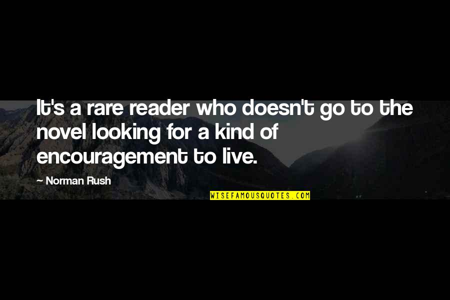 Novel Reader Quotes By Norman Rush: It's a rare reader who doesn't go to