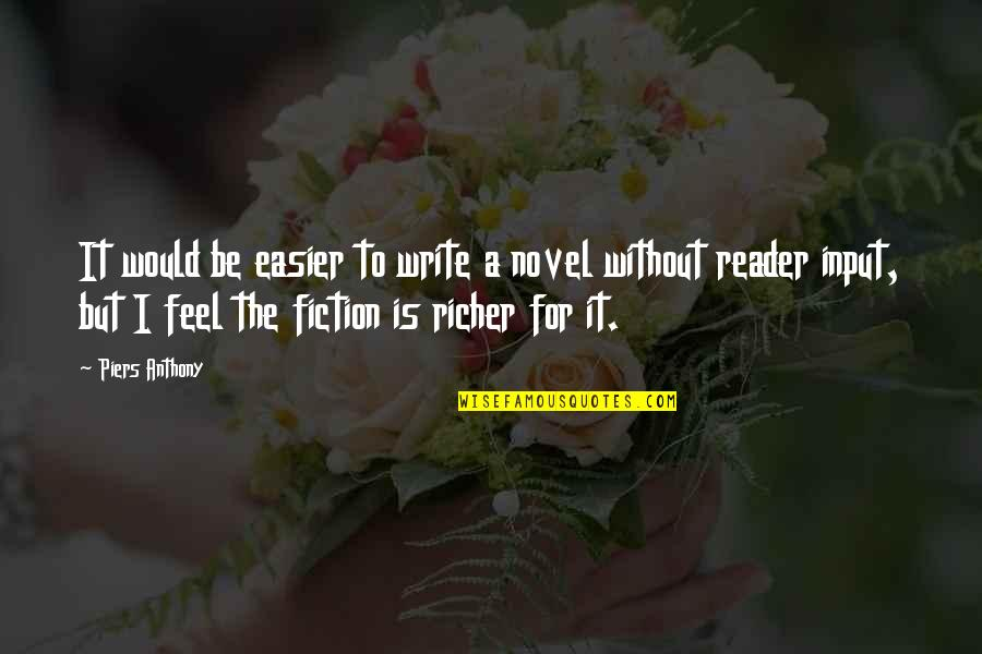 Novel Reader Quotes By Piers Anthony: It would be easier to write a novel