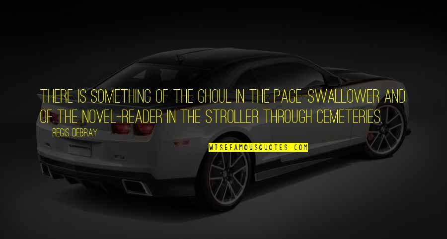 Novel Reader Quotes By Regis Debray: There is something of the ghoul in the