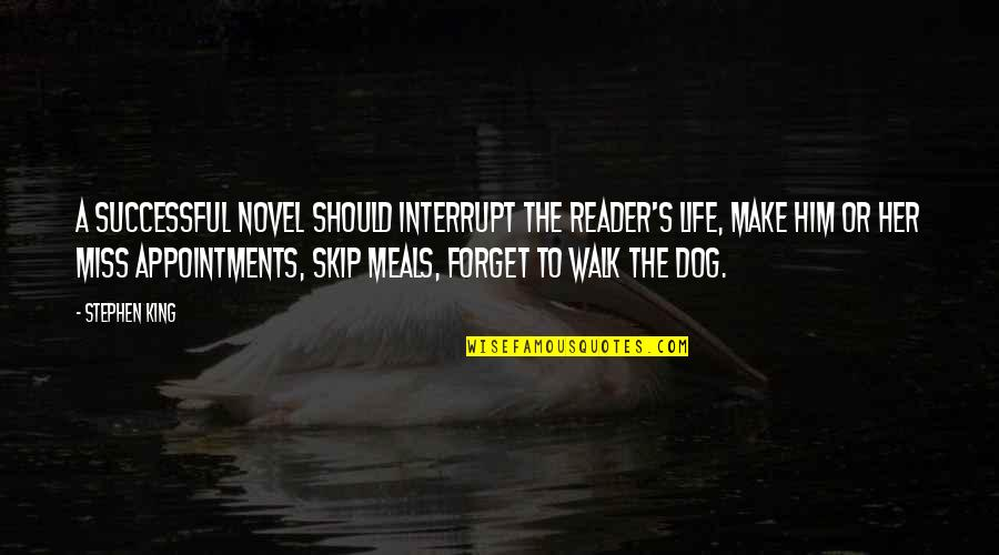 Novel Reader Quotes By Stephen King: A successful novel should interrupt the reader's life,