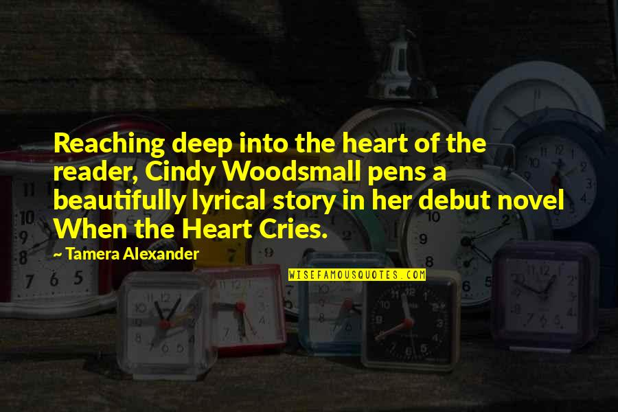 Novel Reader Quotes By Tamera Alexander: Reaching deep into the heart of the reader,