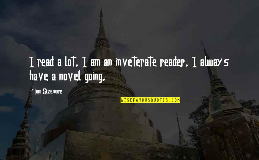 Novel Reader Quotes By Tom Sizemore: I read a lot. I am an inveterate