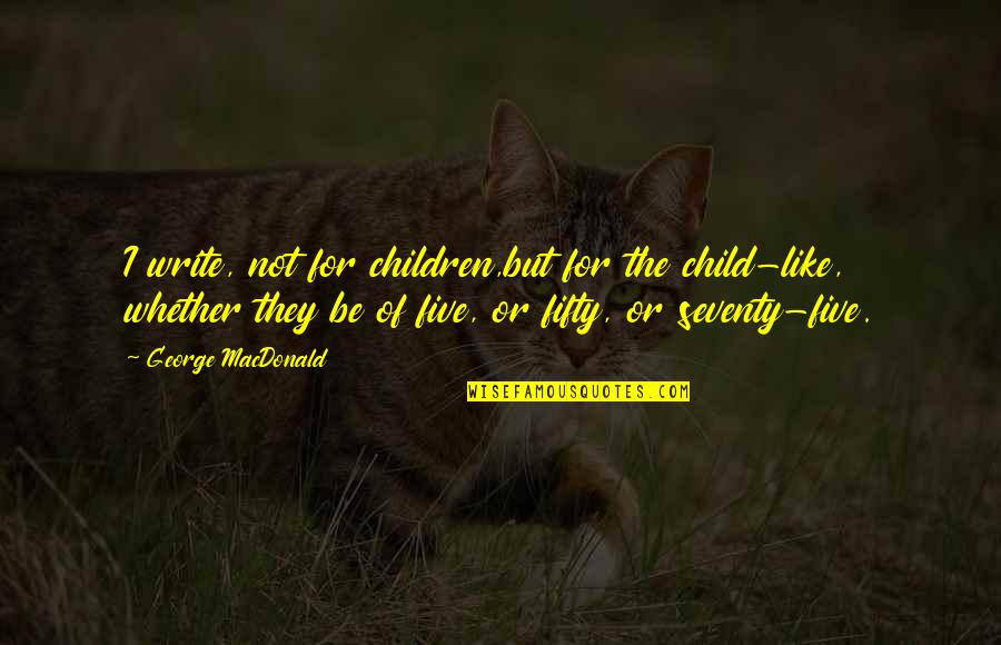 November Poems And Quotes By George MacDonald: I write, not for children,but for the child-like,