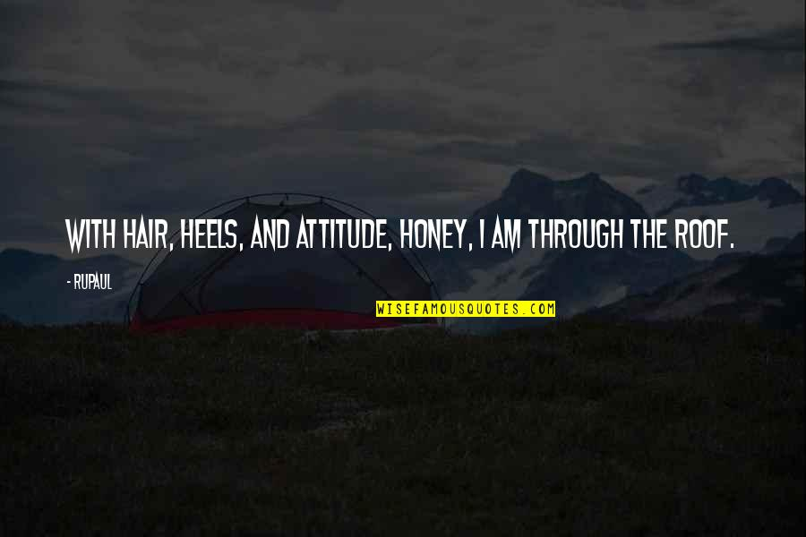November Poems And Quotes By RuPaul: With hair, heels, and attitude, honey, I am