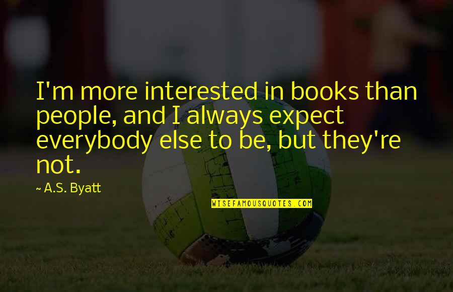 Novruz Holiday Quotes By A.S. Byatt: I'm more interested in books than people, and