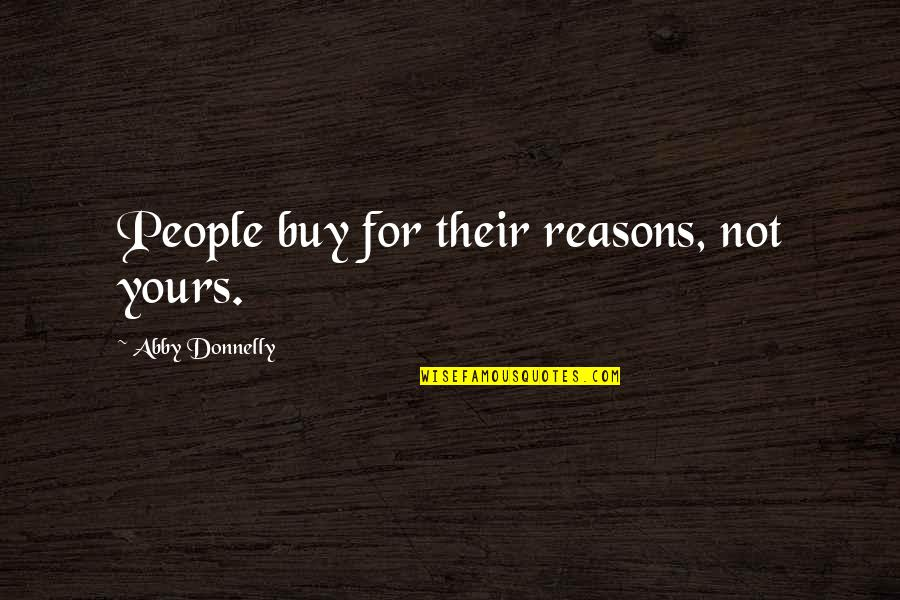 Novruz Holiday Quotes By Abby Donnelly: People buy for their reasons, not yours.