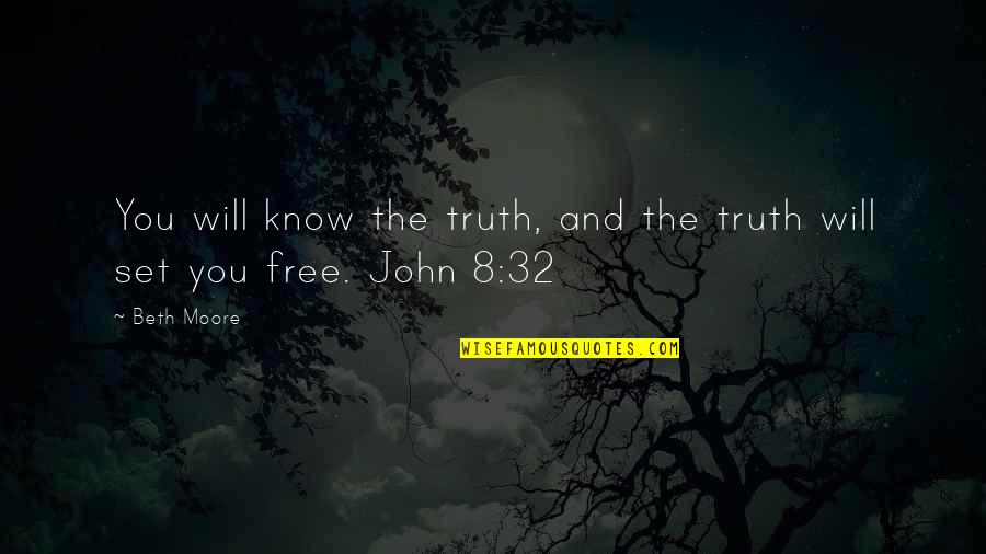 Now I Know The Truth Quotes By Beth Moore: You will know the truth, and the truth