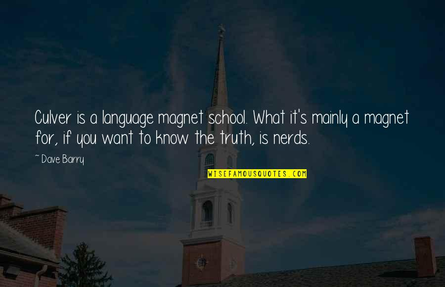 Now I Know The Truth Quotes By Dave Barry: Culver is a language magnet school. What it's