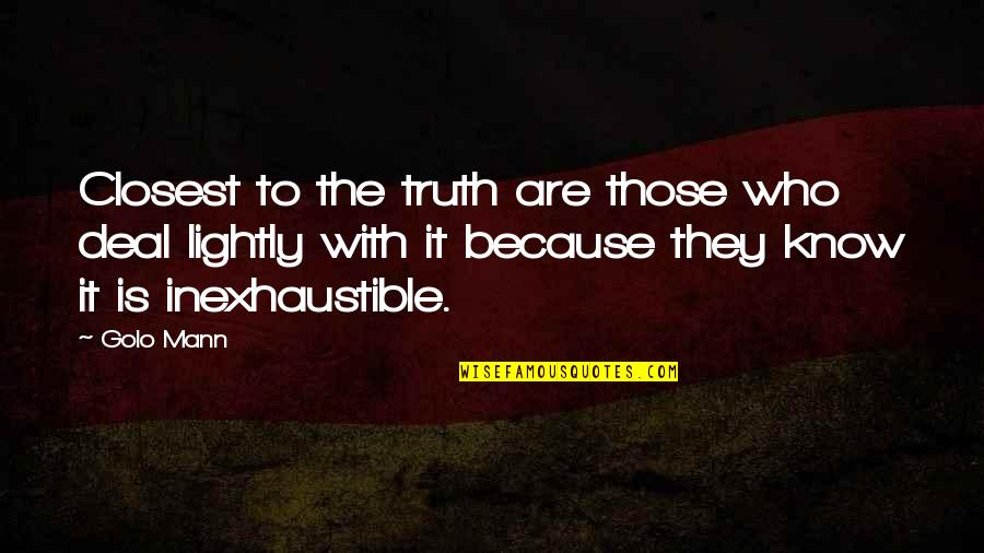 Now I Know The Truth Quotes By Golo Mann: Closest to the truth are those who deal