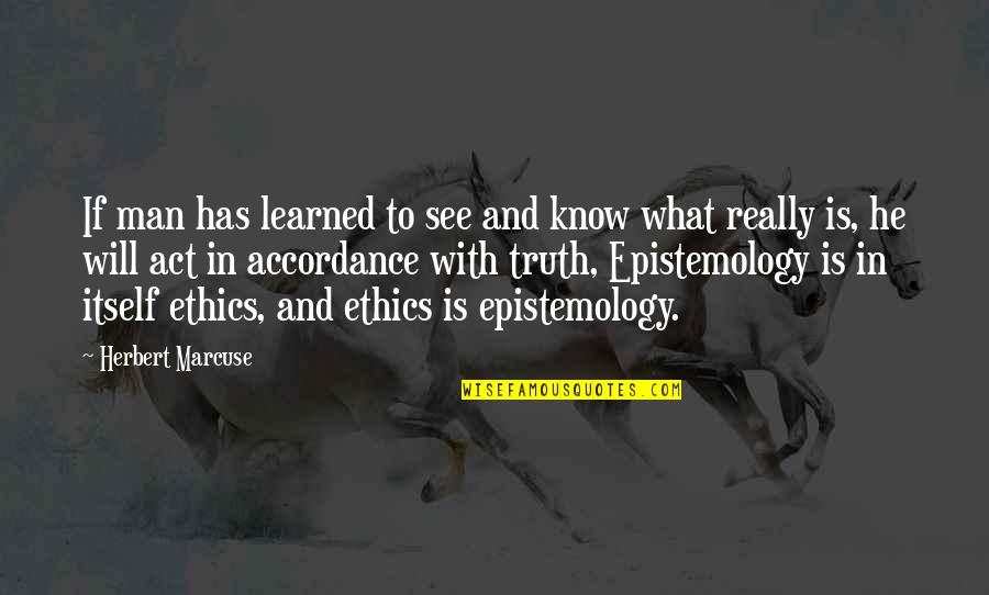 Now I Know The Truth Quotes By Herbert Marcuse: If man has learned to see and know