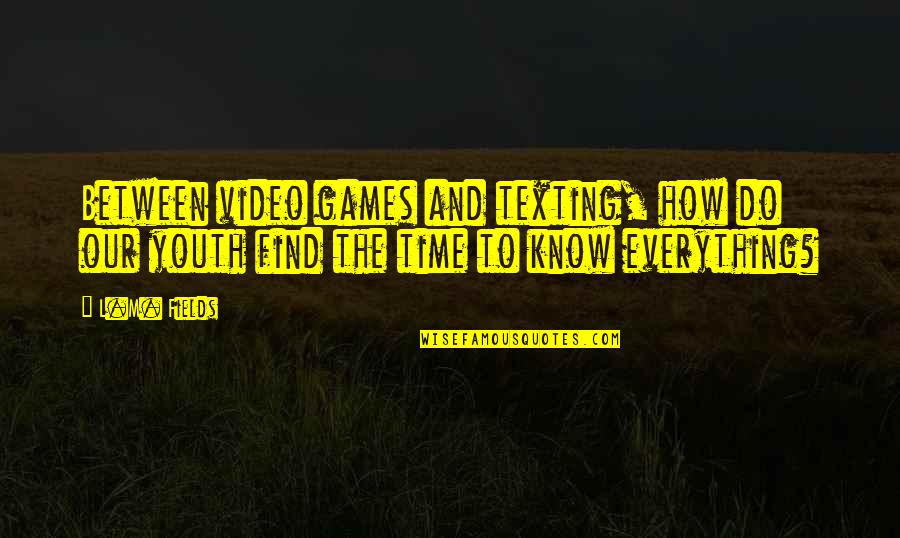 Now I Know The Truth Quotes By L.M. Fields: Between video games and texting, how do our