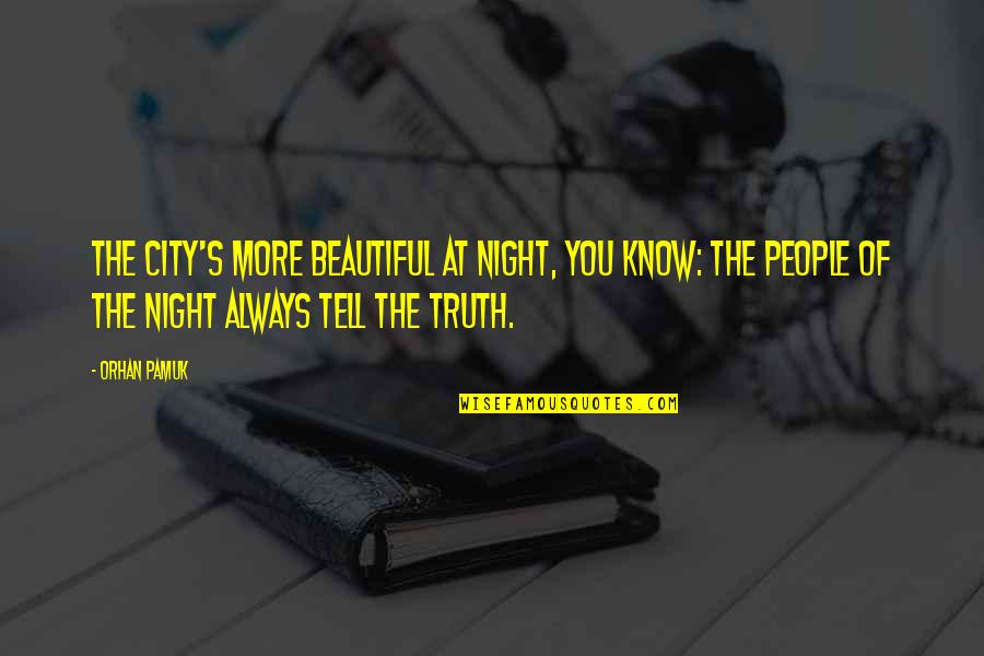 Now I Know The Truth Quotes By Orhan Pamuk: The city's more beautiful at night, you know: