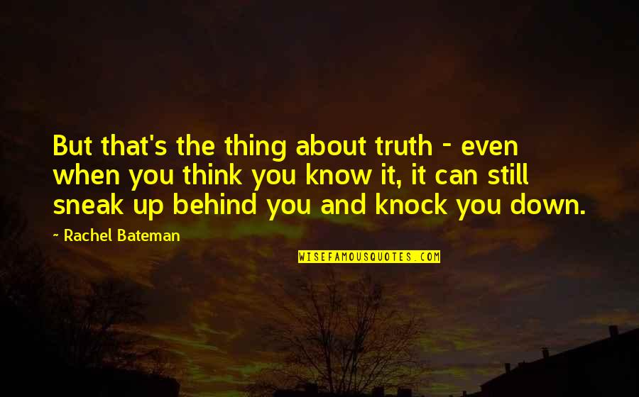 Now I Know The Truth Quotes By Rachel Bateman: But that's the thing about truth - even