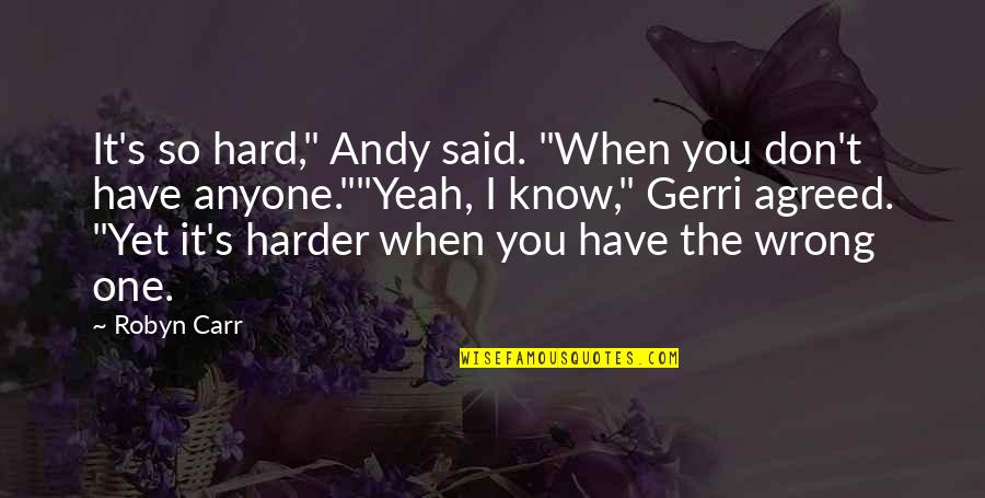 """Now I Know The Truth Quotes By Robyn Carr: It's so hard,"""" Andy said. """"When you don't"""
