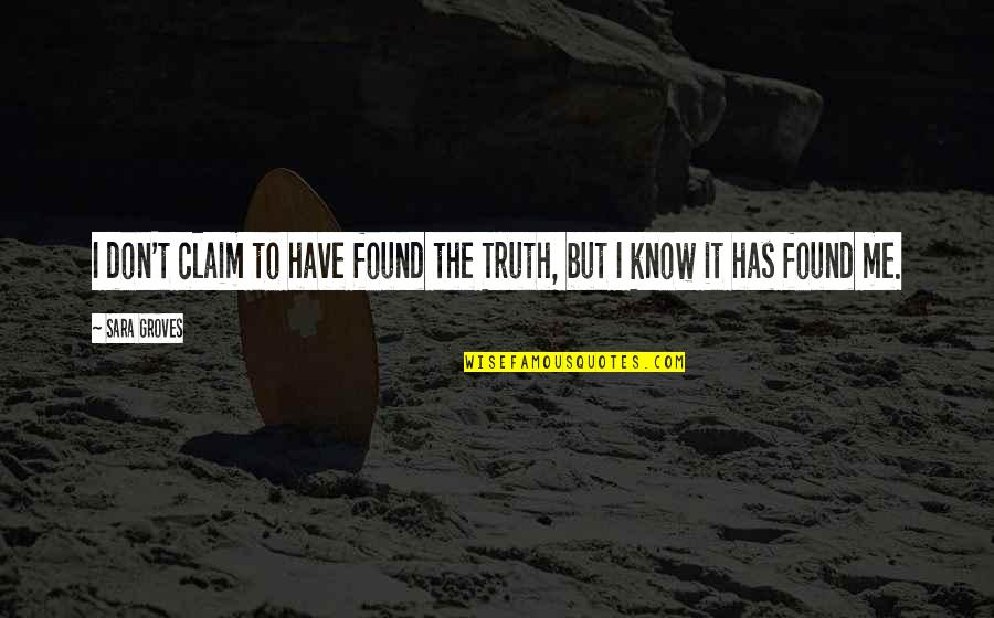 Now I Know The Truth Quotes By Sara Groves: I don't claim to have found the Truth,